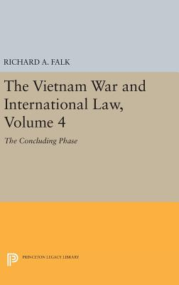 The Vietnam War and International Law, Volume 4: The Concluding Phase - Falk, Richard A.
