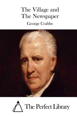 The Village and the Newspaper - Crabbe, George, and The Perfect Library (Editor)