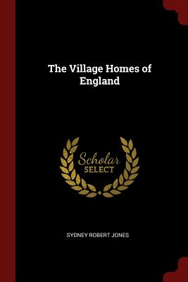 The Village Homes of England - Jones, Sydney Robert