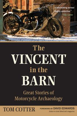 The Vincent in the Barn: Great Stories of Motorcycle Archaeology - Cotter, Tom, and Edwards, David (Foreword by)