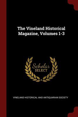 The Vineland Historical Magazine, Volumes 1-3 - Vineland Historical and Antiquarian Soci (Creator)