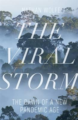 The Viral Storm: The Dawn of a New Pandemic Age - Wolfe, Nathan D.