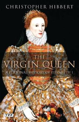 The Virgin Queen: A Personal History of Elizabeth I - Hibbert, Christopher