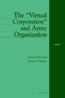"The ""Virtual Corporation"" and Army Organization - Fukuyama, Francis"