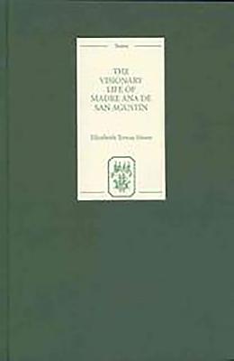 The Visionary Life of Madre Ana de San Agustín - Howe, Elizabeth Teresa (Editor)