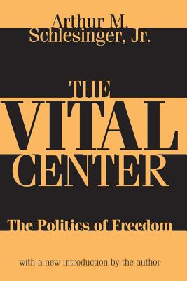The Vital Center: The Politics of Freedom - Schlesinger, Jr Arthur (Introduction by)