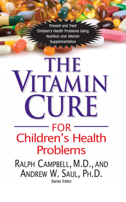The Vitamin Cure for Children's Health Problems - Campbell, Ralph K, and Saul, Andrew W, PH.D.