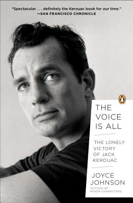 The Voice Is All: The Lonely Victory of Jack Kerouac - Johnson, Joyce