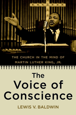 The Voice of Conscience: The Church in the Mind of Martin Luther King, Jr. - Baldwin, Lewis, Professor