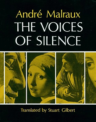 The Voices of Silence: Man and his Art. (Abridged from The Psychology of Art) - Malraux, Andre, and Gilbert, Stuart (Translated by)