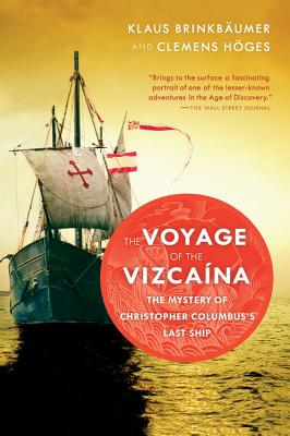 The Voyage of the Vizcaina: The Mystery of Christopher Columbus's Last Ship - Brinkbäumer, Klaus, and Höges, Clemens, and Streck, Annette (Translated by)