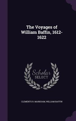 The Voyages of William Baffin, 1612-1622 - Markham, Clements R, and Baffin, William