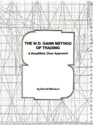 The W.D. Gann Method of Trading: A Simplified, Clear Approach - Marisch, Gerald
