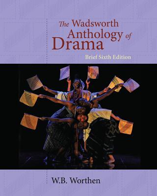 The Wadsworth Anthology of Drama - Worthen, W B