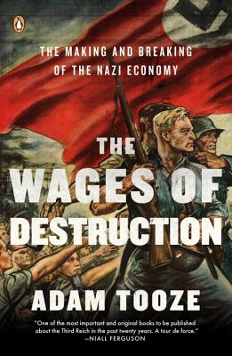 The Wages of Destruction: The Making and Breaking of the Nazi Economy - Tooze, Adam