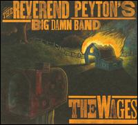 The Wages - The Reverend Peyton's Big Damn Band