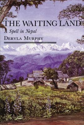 The Waiting Land: A Spell in Nepal - Murphy, Dervla