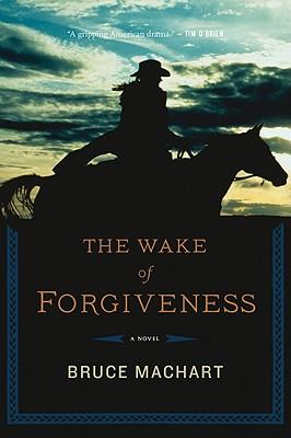 The Wake of Forgiveness - Machart, Bruce