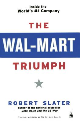 The Wal-Mart Triumph: Inside the World's #1 Company - Slater, Robert
