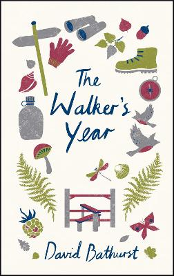 The Walker's Year: A Month-by-Month Guide for Hikers and Ramblers - Bathurst, David