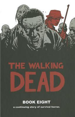 The Walking Dead: Book 8 - Adlard, Charlie (Artist), and Kirkman, Robert, and Grace, Sina (Editor)