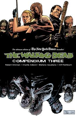 The Walking Dead Compendium, Volume 3 - Kirkman, Robert, and Adlard, Charlie, and Gaudiano, Stefano