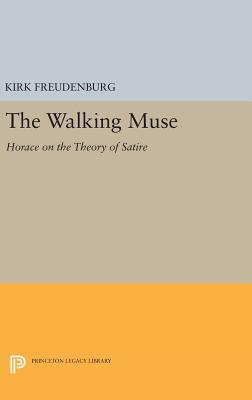 The Walking Muse: Horace on the Theory of Satire - Freudenburg, Kirk