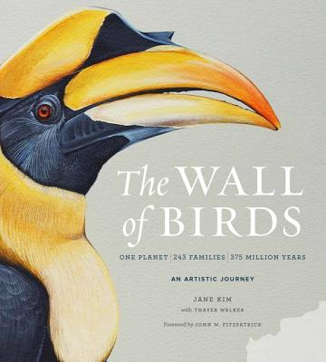 The Wall of Birds: One Planet, 243 Families, 375 Million Years - Kim, Jane, and Walker, Thayer