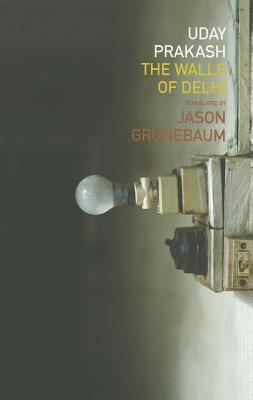 The Walls of Delhi - Prakash, Uday, and Grunebaum, Jason (Translated by)