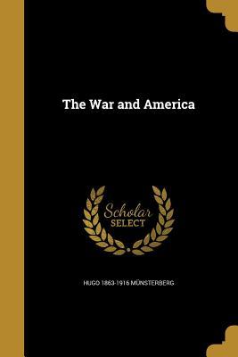 The War and America - Munsterberg, Hugo 1863-1916