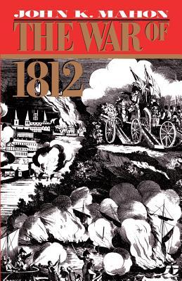 The War of 1812 - Mahon, John K