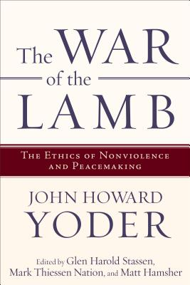 The War of the Lamb: The Ethics of Nonviolence and Peacemaking - Yoder, John Howard