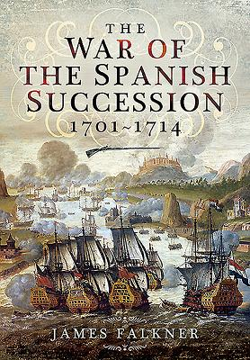 The War of the Spanish Succession 1701-1714 - Falkner, James