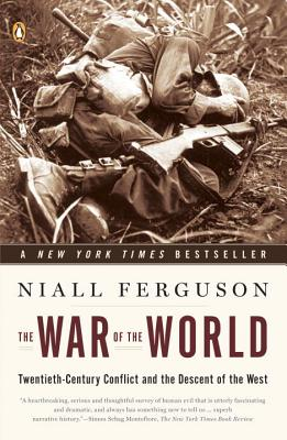 The War of the World: Twentieth-Century Conflict and the Descent of the West - Ferguson, Niall