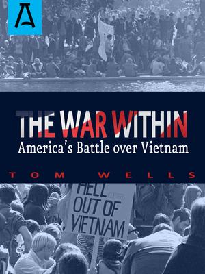 The War Within: America's Battle Over Vietnam - Wells, Tom