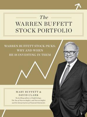 The Warren Buffett Stock Portfolio: Warren Buffett Stock Picks: Why and When He Is Investing in Them - Buffett, Mary, and Clark, David