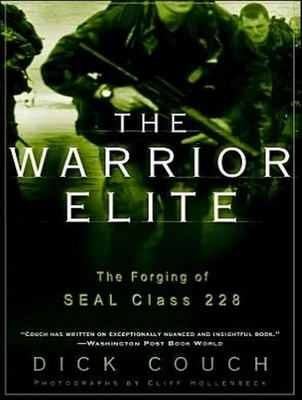 The Warrior Elite: The Forging of Seal Class 228 - Couch, Dick, and Morey, Arthur (Read by)