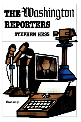 The Washington Reporters - Hess, Stephen