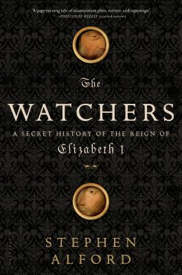 The Watchers: A Secret History of the Reign of Elizabeth I - Alford, Stephen
