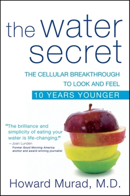 The Water Secret: The Cellular Breakthrough to Look and Feel 10 Years Younger - Murad, Howard, M.D.