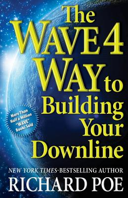 The WAVE 4 Way to Building Your Downline - Poe, Richard