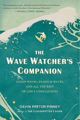 The Wave Watcher's Companion: Ocean Waves, Stadium Waves, and All the Rest of Life's Undulations - Pretor-Pinney, Gavin