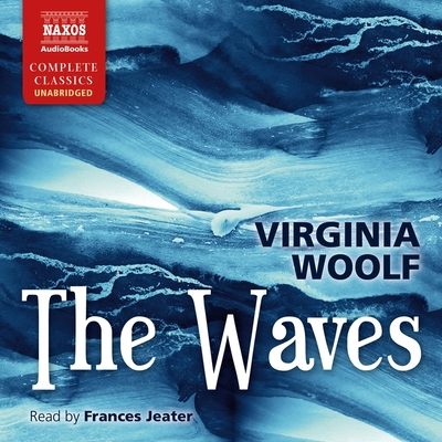 The Waves Lib/E - Woolf, Virginia, and Jeater, Frances (Read by)