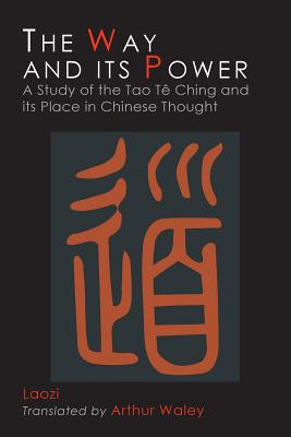 The Way and Its Power: Lao Tzu's Tao Te Ching and Its Place in Chinese Thought - Waley, Arthur (Translated by), and Tzu, Lao, Professor, and Laozi