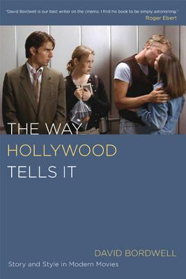 The Way Hollywood Tells It: Story and Style in Modern Movies - Bordwell, David, Professor