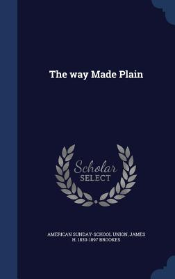 The Way Made Plain - Union, American Sunday-School, and Brookes, James H 1830-1897