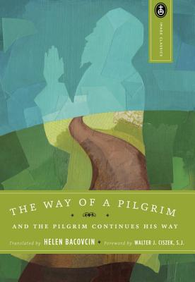 The Way of a Pilgrim - Bacovcin, Helen (Translated by), and Ciszek, Walter (Foreword by)