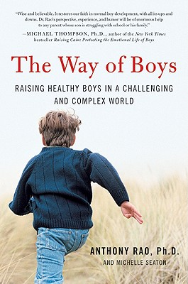 The Way of Boys: Raising Healthy Boys in a Challenging and Complex World - Rao, Anthony, and Seaton, Michelle