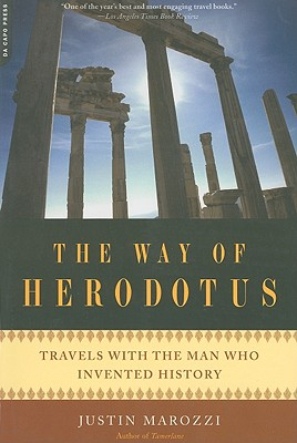 The Way of Herodotus: Travels with the Man Who Invented History - Marozzi, Justin