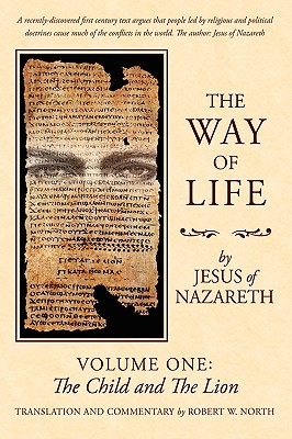 The Way of Life: Volume One: The Child and the Lion - North, Bob, and Jesus of Nazareth, Of Nazareth, and North, Robert W (Translated by)